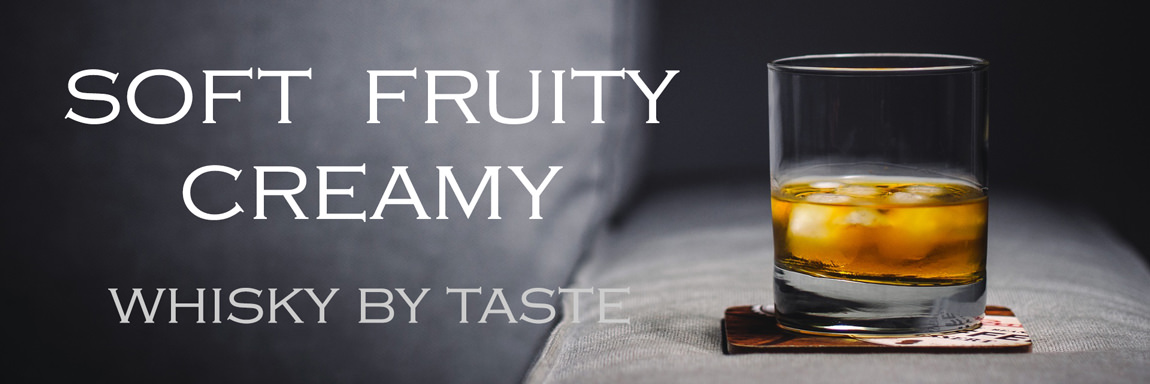 Soft, Fruity, Creamy Whisky